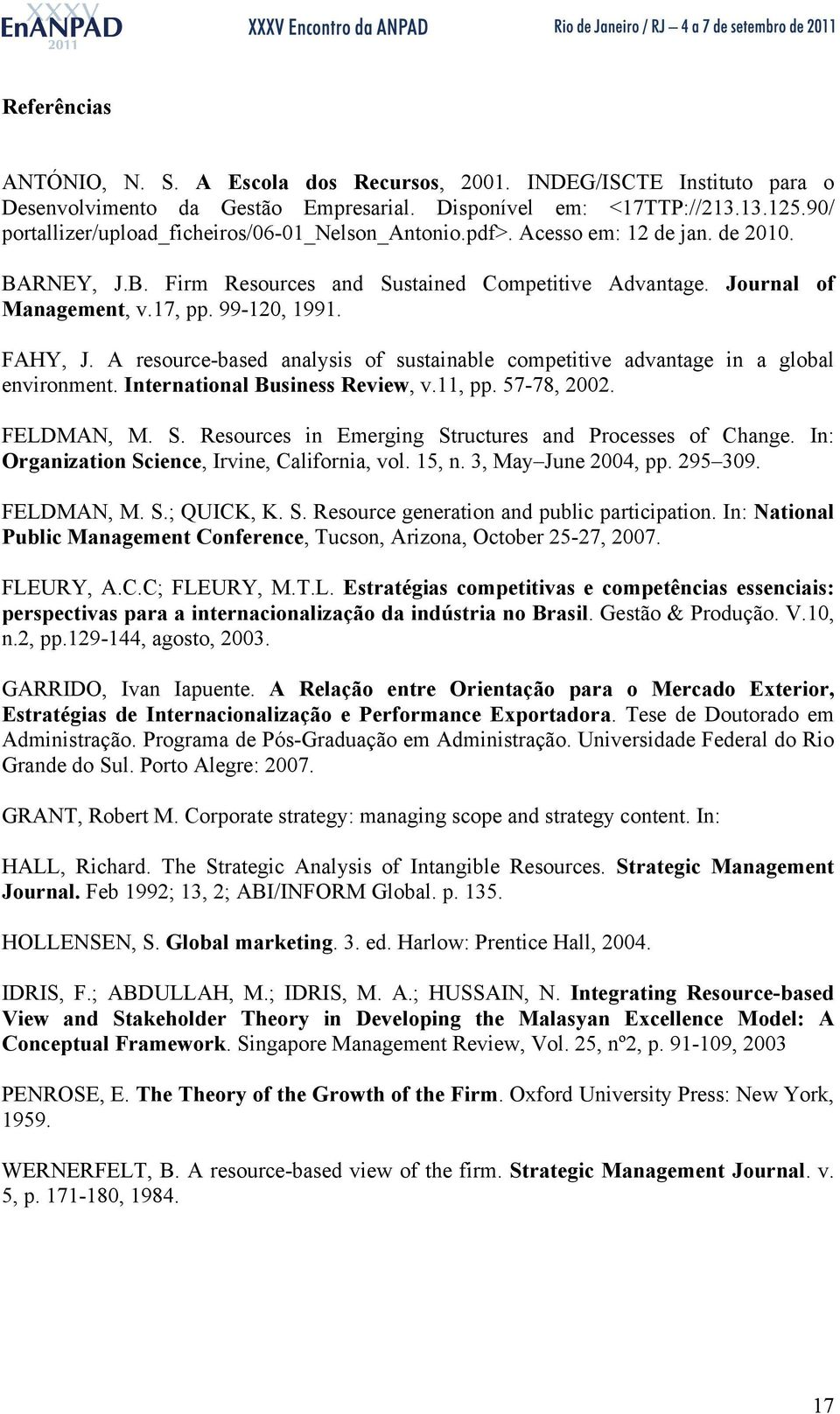 99-120, 1991. FAHY, J. A resource-based analysis of sustainable competitive advantage in a global environment. International Business Review, v.11, pp. 57-78, 2002. FELDMAN, M. S.