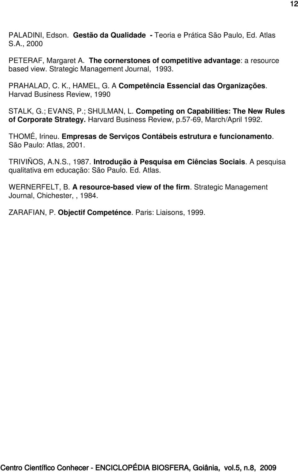 Competing on Capabilities: The New Rules of Corporate Strategy. Harvard Business Review, p.57-69, March/April 1992. THOMÉ, Irineu. Empresas de Serviços Contábeis estrutura e funcionamento.