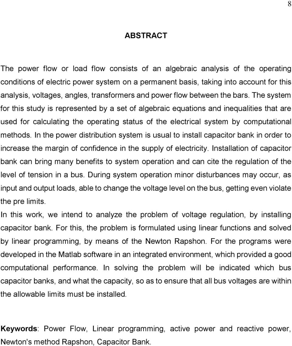 The system for this study is represented by a set of algebraic equations and inequalities that are used for calculating the operating status of the electrical system by computational methods.