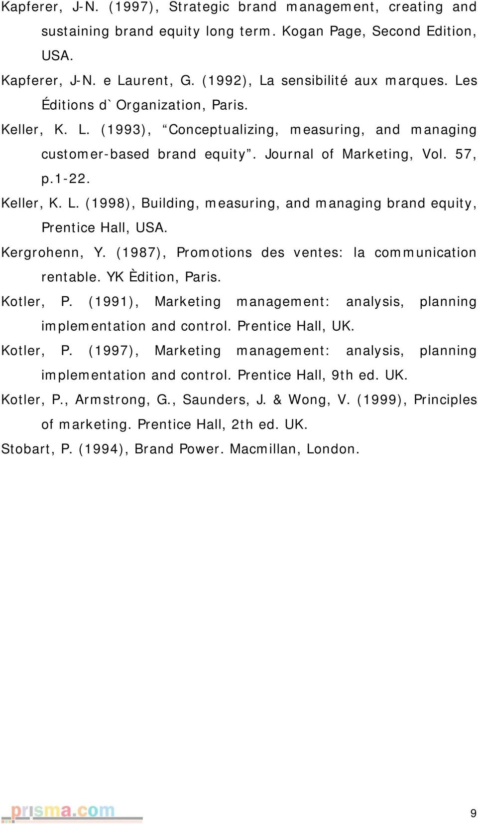 Kergrohenn, Y. (1987), Promotions des ventes: la communication rentable. YK Èdition, Paris. Kotler, P. (1991), Marketing management: analysis, planning implementation and control. Prentice Hall, UK.