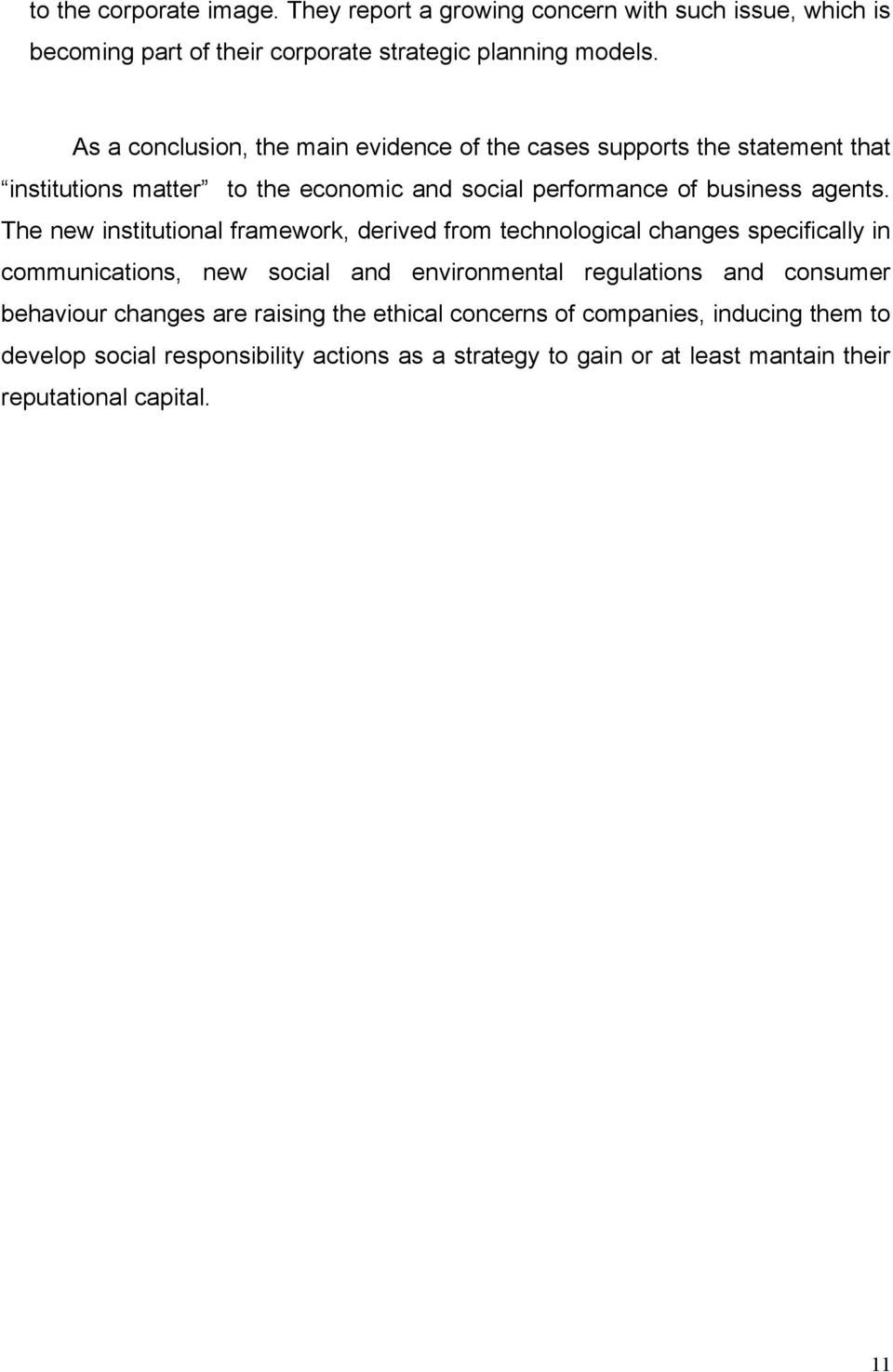 The new institutional framework, derived from technological changes specifically in communications, new social and environmental regulations and consumer