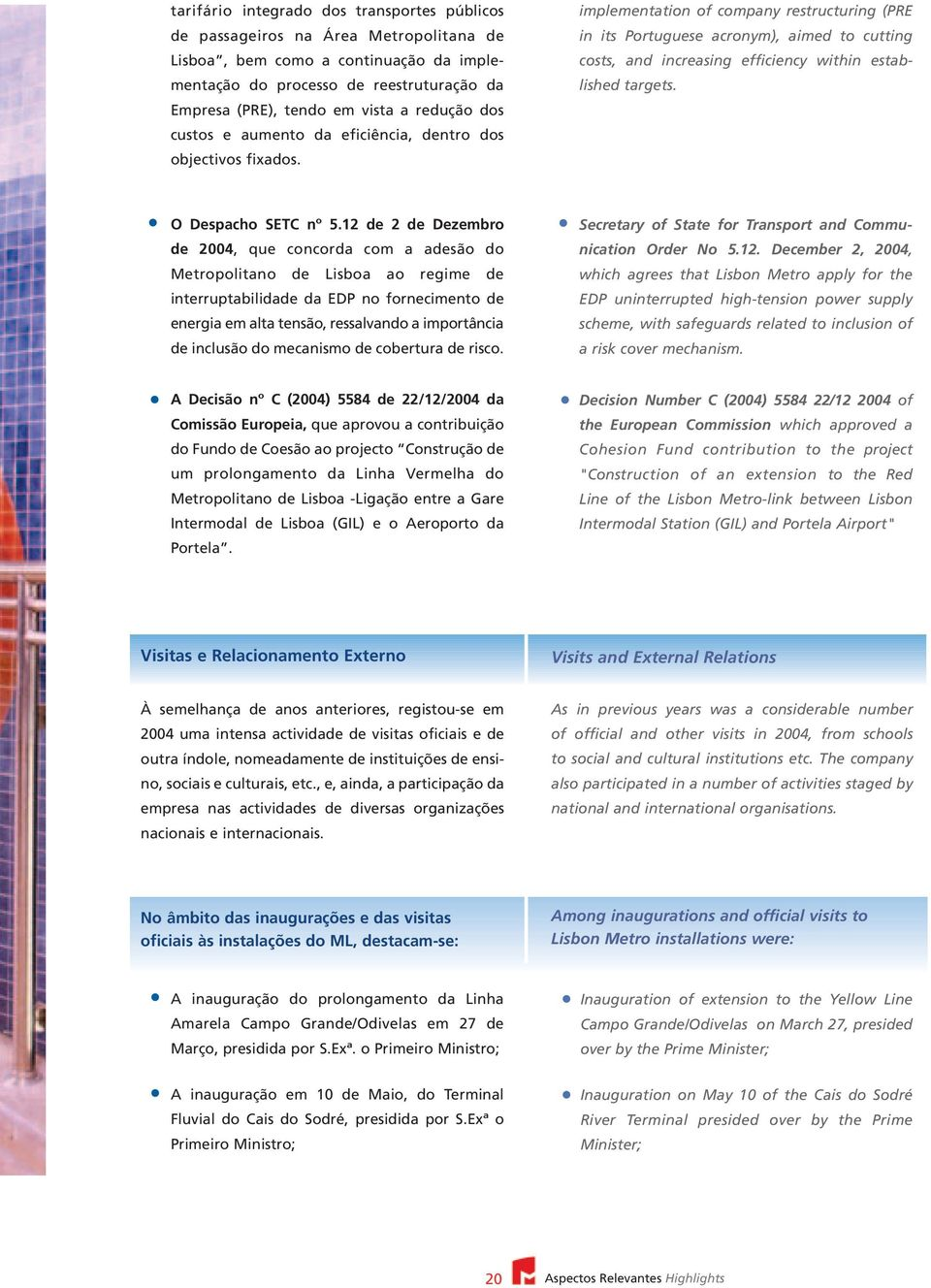 implementation of company restructuring (PRE in its Portuguese acronym), aimed to cutting costs, and increasing efficiency within established targets. O Despacho SETC nº 5.