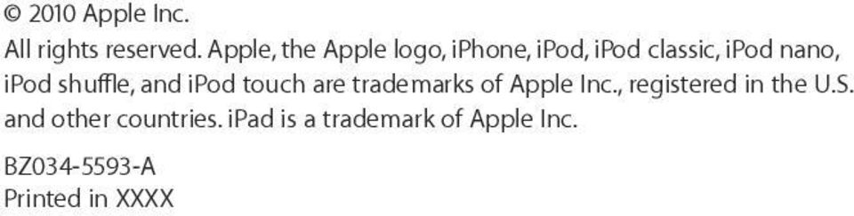 ipod shuffle, and ipod touch are trademarks of Apple Inc.