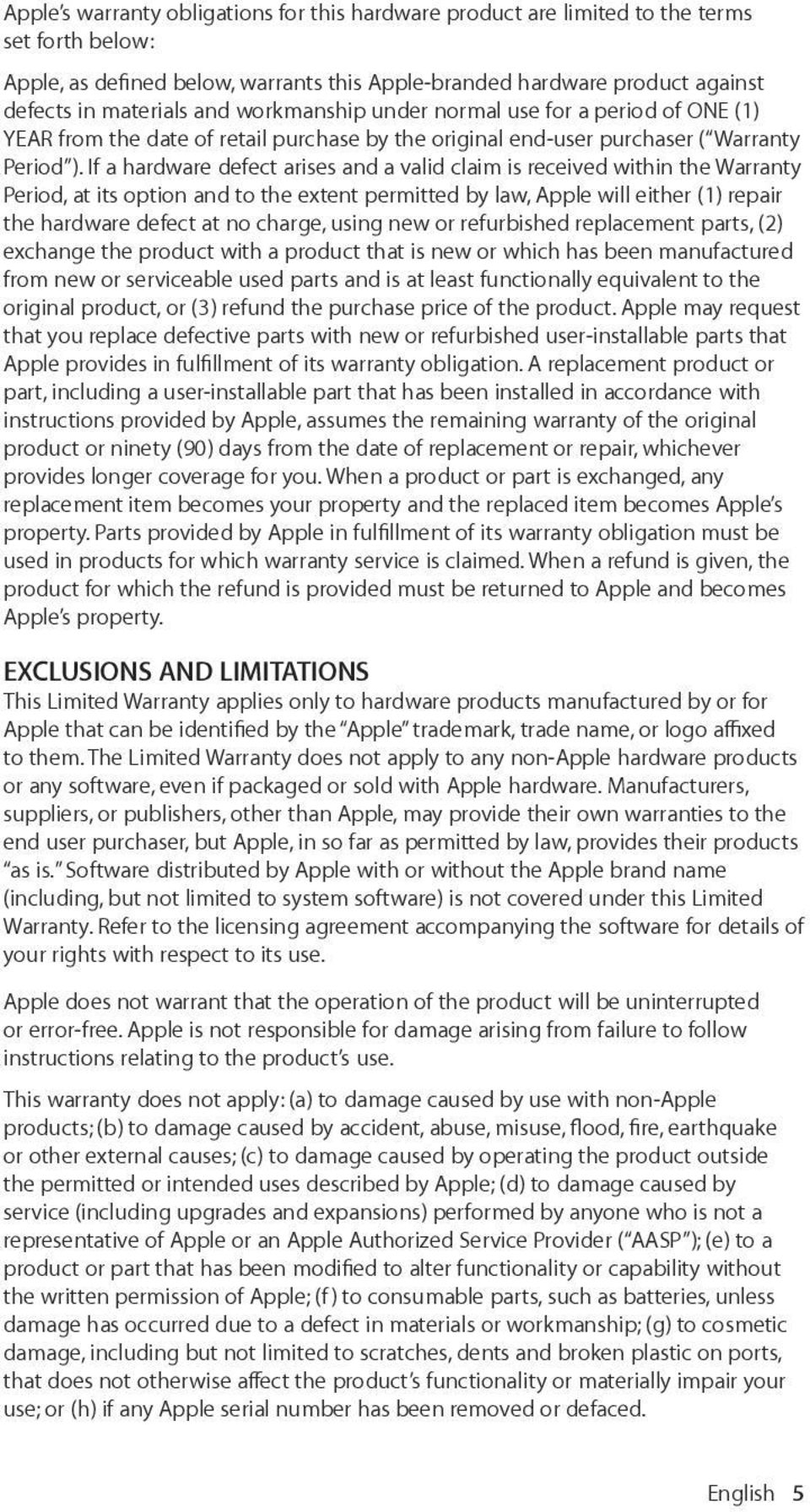 If a hardware defect arises and a valid claim is received within the Warranty Period, at its option and to the extent permitted by law, Apple will either (1) repair the hardware defect at no charge,