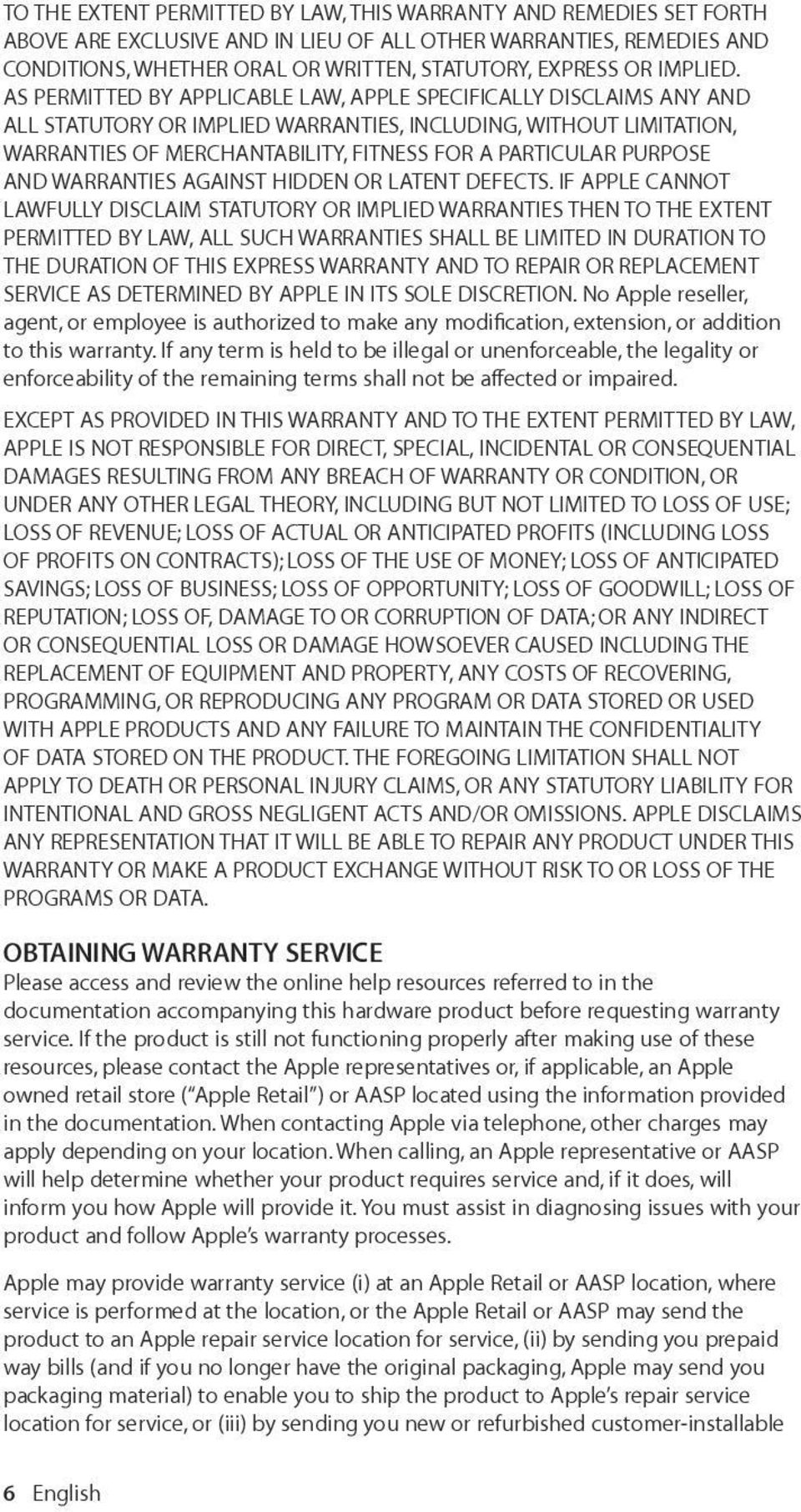AS PERMITTED BY APPLICABLE LAW, APPLE SPECIFICALLY DISCLAIMS ANY AND ALL STATUTORY OR IMPLIED WARRANTIES, INCLUDING, WITHOUT LIMITATION, WARRANTIES OF MERCHANTABILITY, FITNESS FOR A PARTICULAR