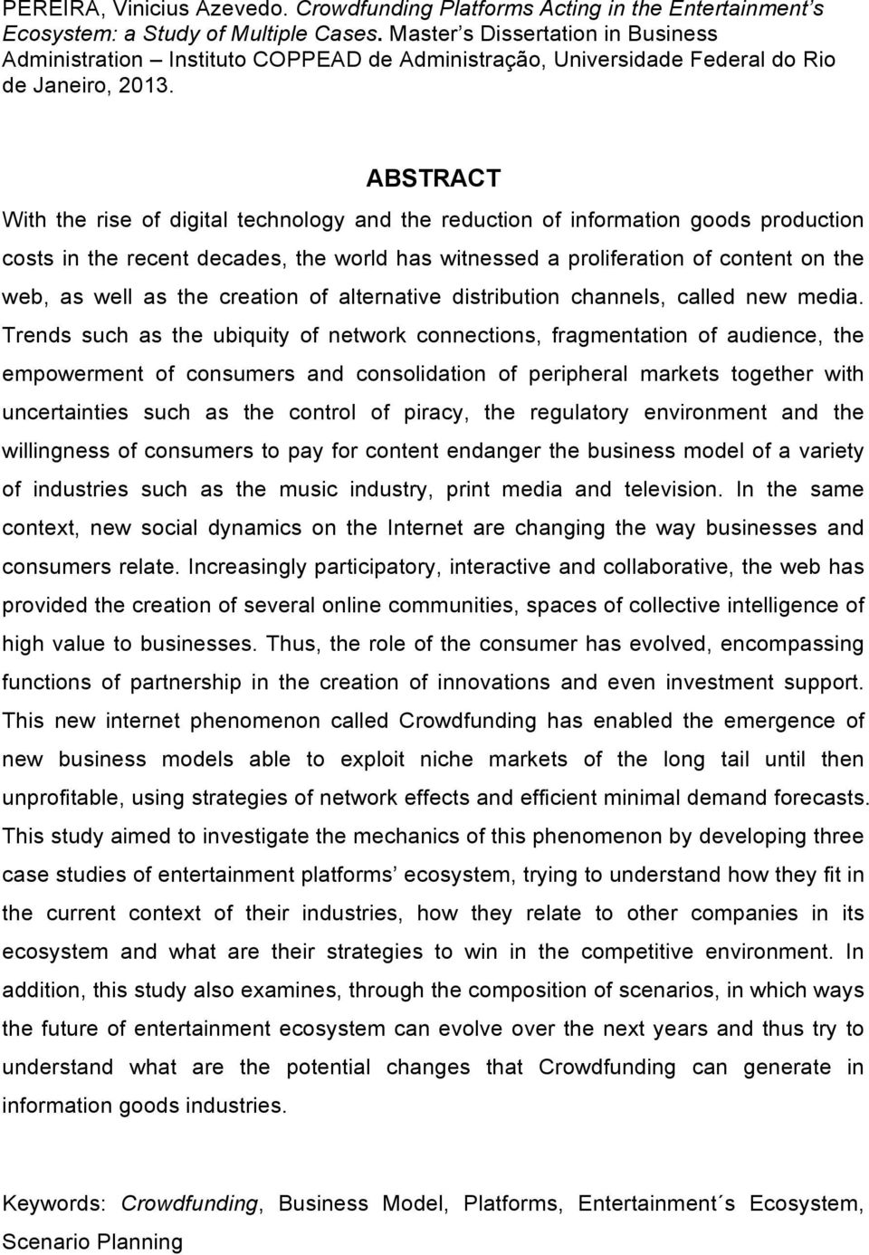 ABSTRACT With the rise of digital technology and the reduction of information goods production costs in the recent decades, the world has witnessed a proliferation of content on the web, as well as