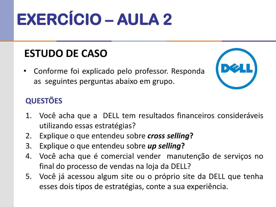Explique o que entendeu sobre cross selling? 3. Explique o que entendeu sobre up selling? 4.