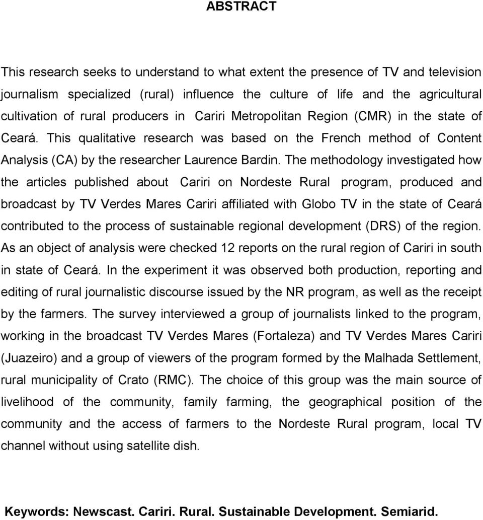 The methodology investigated how the articles published about Cariri on Nordeste Rural program, produced and broadcast by TV Verdes Mares Cariri affiliated with Globo TV in the state of Ceará