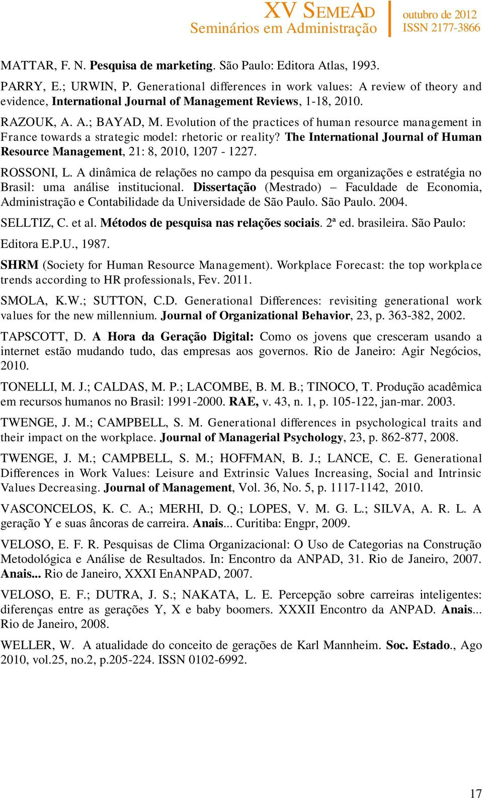 Evolution of the practices of human resource management in France towards a strategic model: rhetoric or reality? The International Journal of Human Resource Management, 21: 8, 2010, 1207-1227.