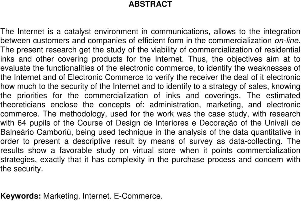 Thus, the objectives aim at to evaluate the functionalities of the electronic commerce, to identify the weaknesses of the Internet and of Electronic Commerce to verify the receiver the deal of it