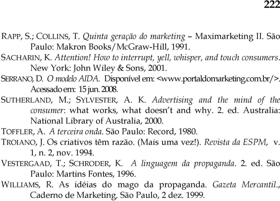 Advertising and the mind of the consumer: what works, what doesn t and why. 2. ed. Australia: National Library of Australia, 2000. TOFFLER, A. A terceira onda. São Paulo: Record, 1980. TROIANO, J.