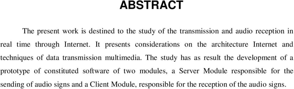 The study has as result the development of a prototype of constituted software of two modules, a Server Module