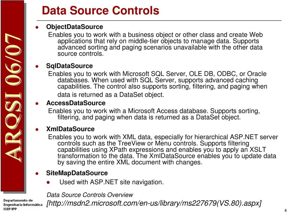When used with SQL Server, supports advanced caching capabilities. The control also supports sorting, filtering, and paging when data is returned as a DataSet object.
