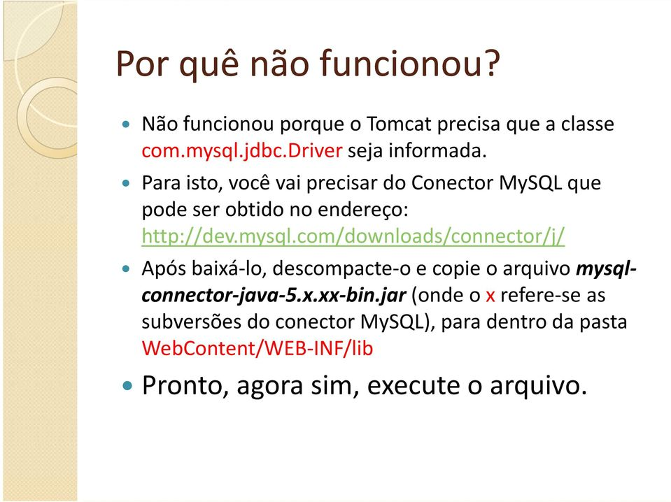 com/downloads/connector/j/ Após baixá-lo, descompacte-o e copie o arquivo mysqlconnector-java-5.x.xx-bin.