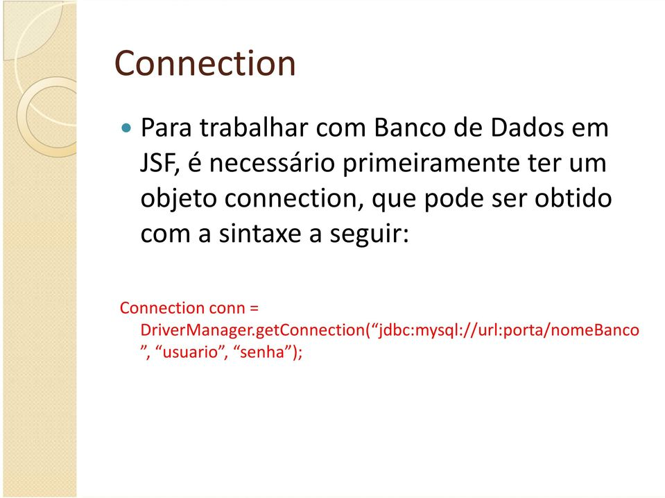 ser obtido com a sintaxe a seguir: Connection conn=
