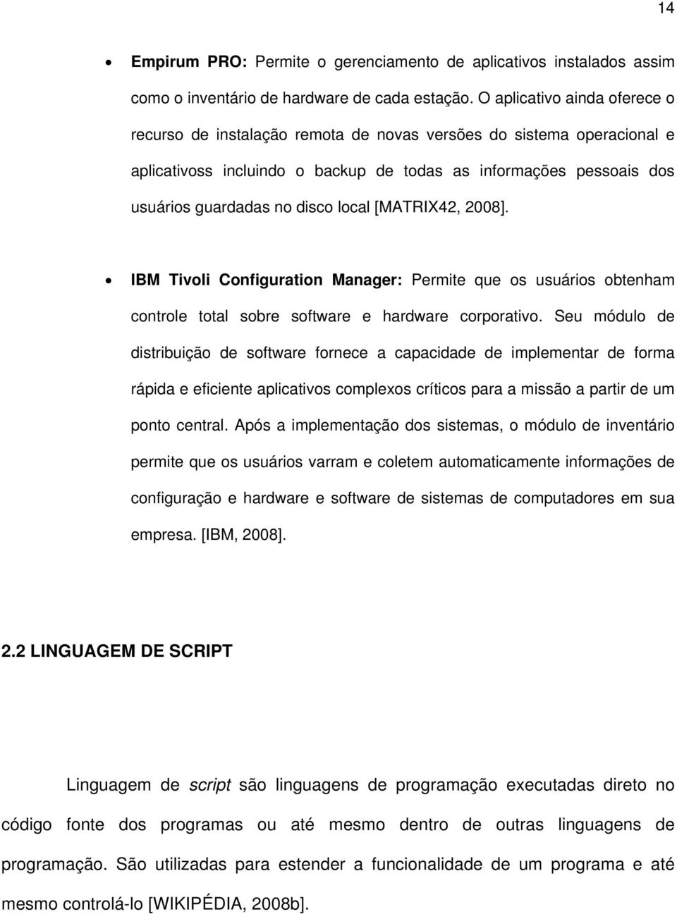 local [MATRIX42, 2008]. IBM Tivoli Configuration Manager: Permite que os usuários obtenham controle total sobre software e hardware corporativo.