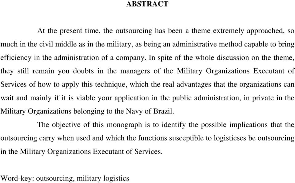 In spite of the whole discussion on the theme, they still remain you doubts in the managers of the Military Organizations Executant of Services of how to apply this technique, which the real