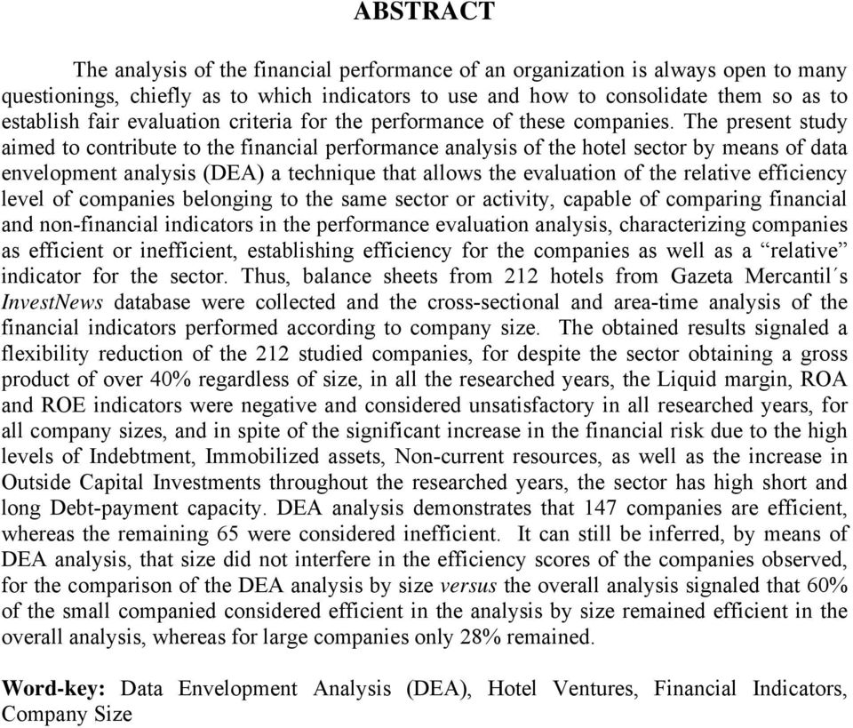 The present study aimed to contribute to the financial performance analysis of the hotel sector by means of data envelopment analysis (DEA) a technique that allows the evaluation of the relative