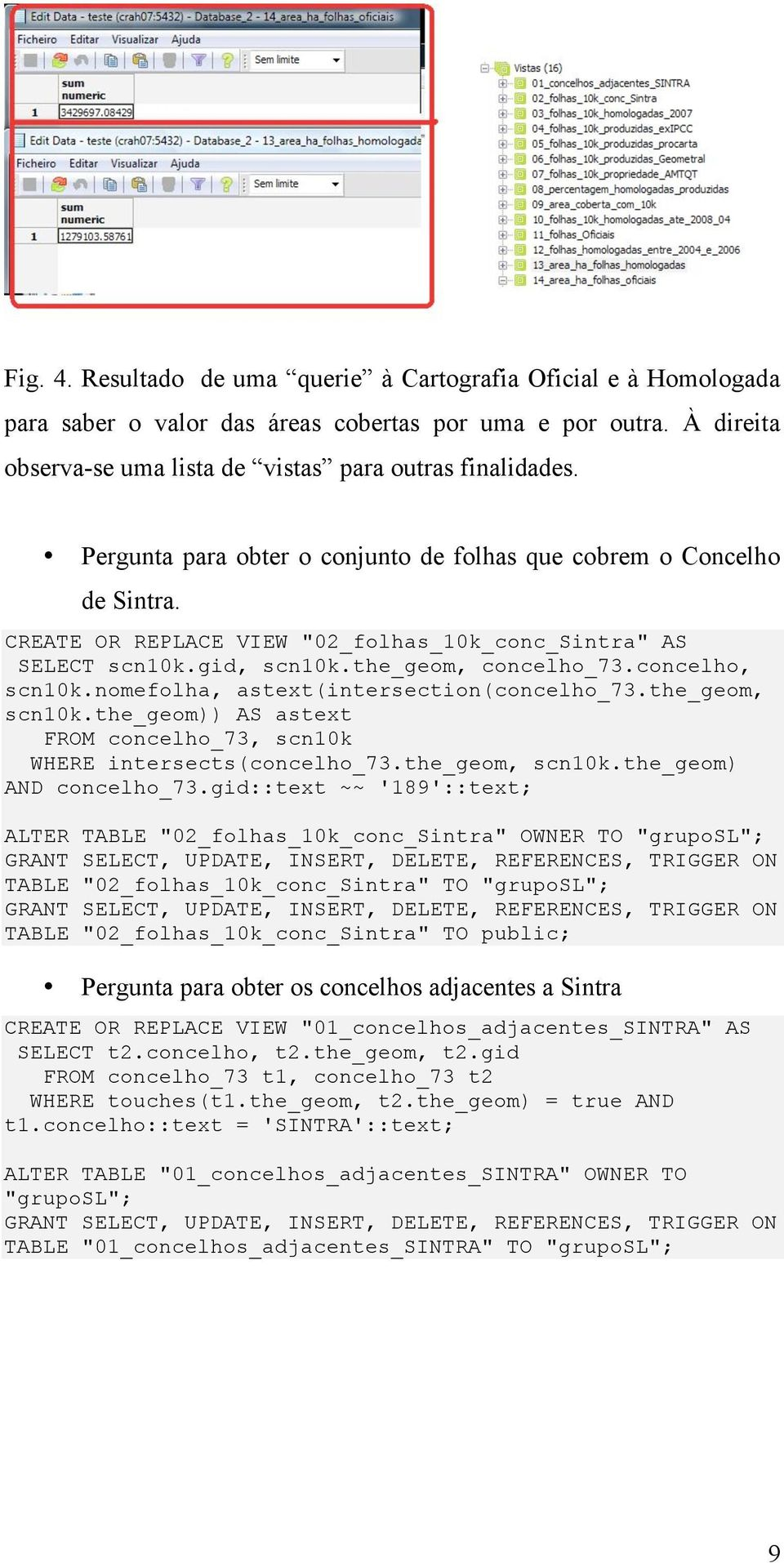 nomefolha, astext(intersection(concelho_73.the_geom, scn10k.the_geom)) AS astext FROM concelho_73, scn10k WHERE intersects(concelho_73.the_geom, scn10k.the_geom) AND concelho_73.