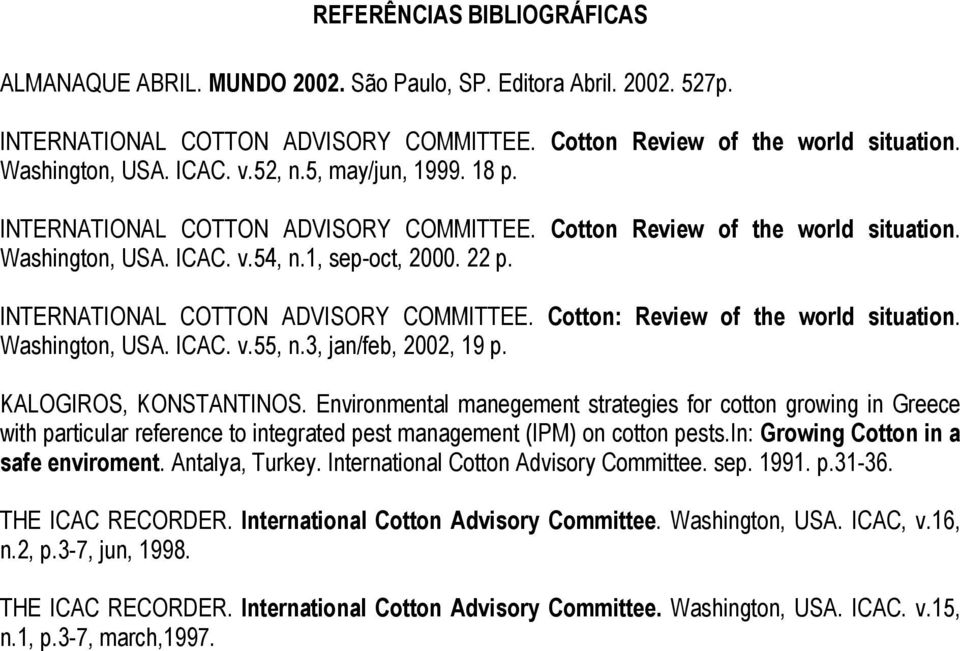 INTERNATIONAL COTTON ADVISORY COMMITTEE. Cotton: Review of the world situation. Washington, USA. ICAC. v.55, n.3, jan/feb, 2002, 19 p. KALOGIROS, KONSTANTINOS.