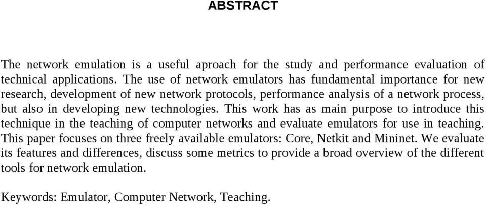 new technologies. This work has as main purpose to introduce this technique in the teaching of computer networks and evaluate emulators for use in teaching.