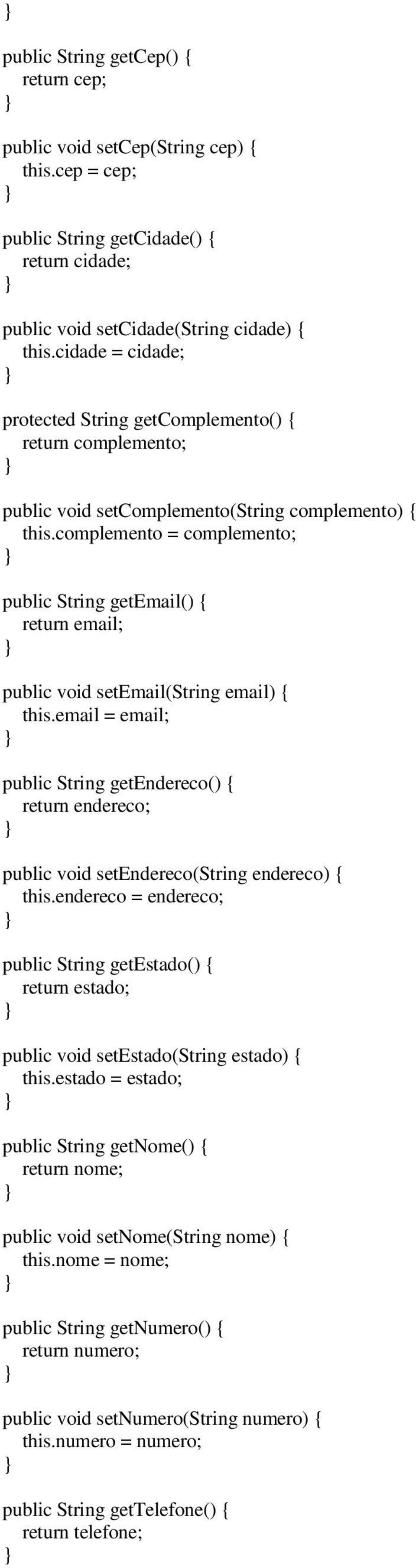 complemento = complemento; public String getemail() { return email; public void setemail(string email) { this.