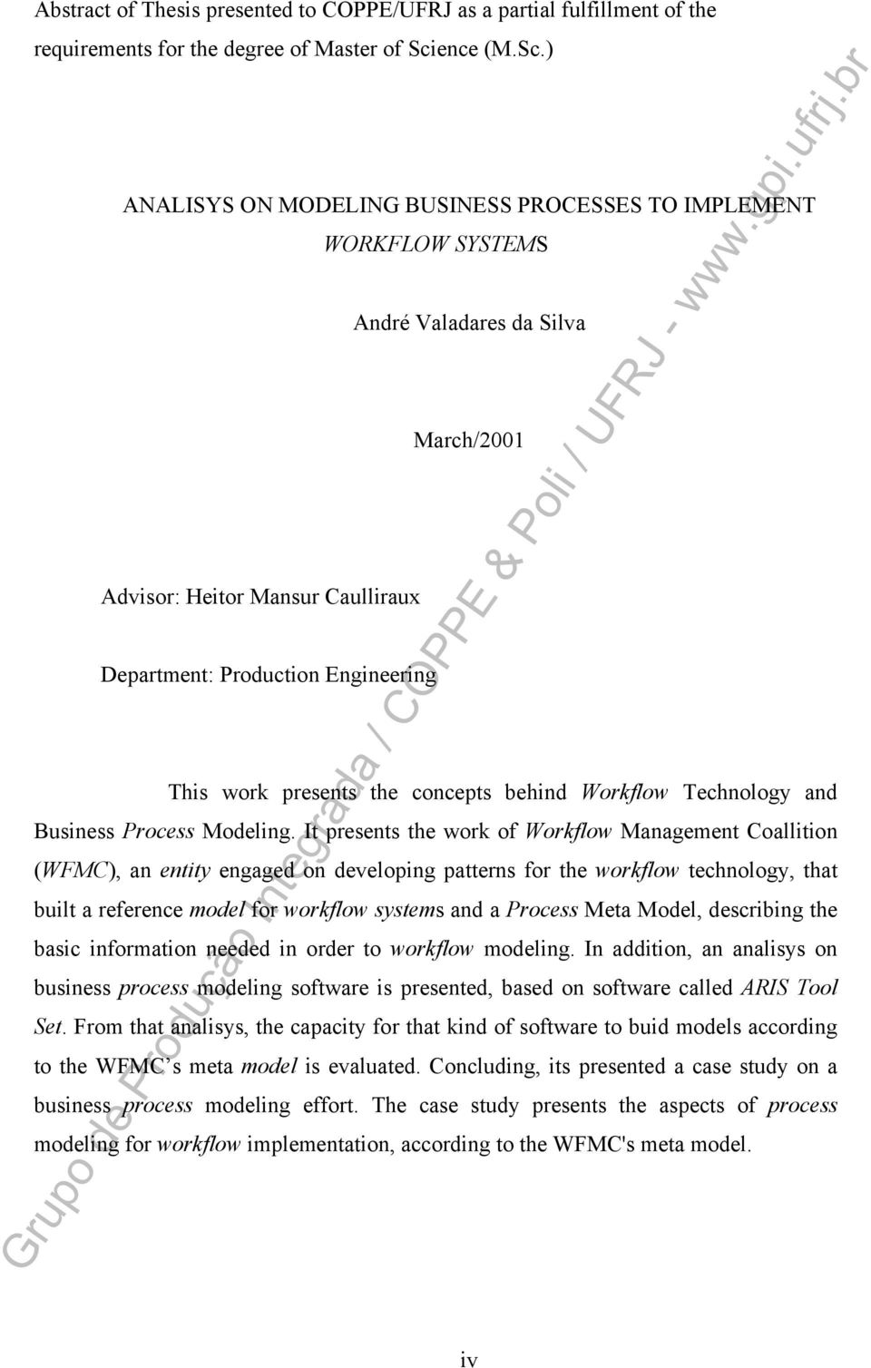 ) ANALISYS ON MODELING BUSINESS PROCESSES TO IMPLEMENT Advisor: Heitor Mansur Caulliraux WORKFLOW SYSTEMS Department: Production Engineering André Valadares da Silva March/2001 This work presents the