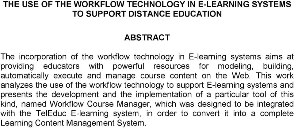 This work analyzes the use of the workflow technology to support E-learning systems and presents the development and the implementation of a particular tool of