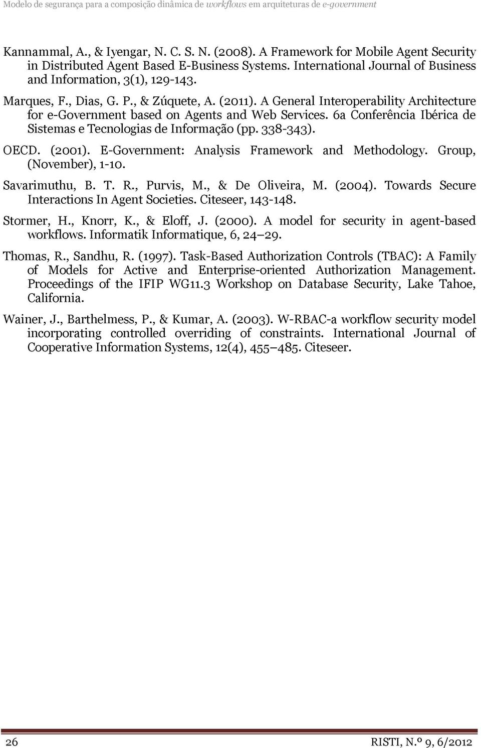 A General Interoperability Architecture for e-government based on Agents and Web Services. 6a Conferência Ibérica de Sistemas e Tecnologias de Informação (pp. 338-343). OECD. (2001).