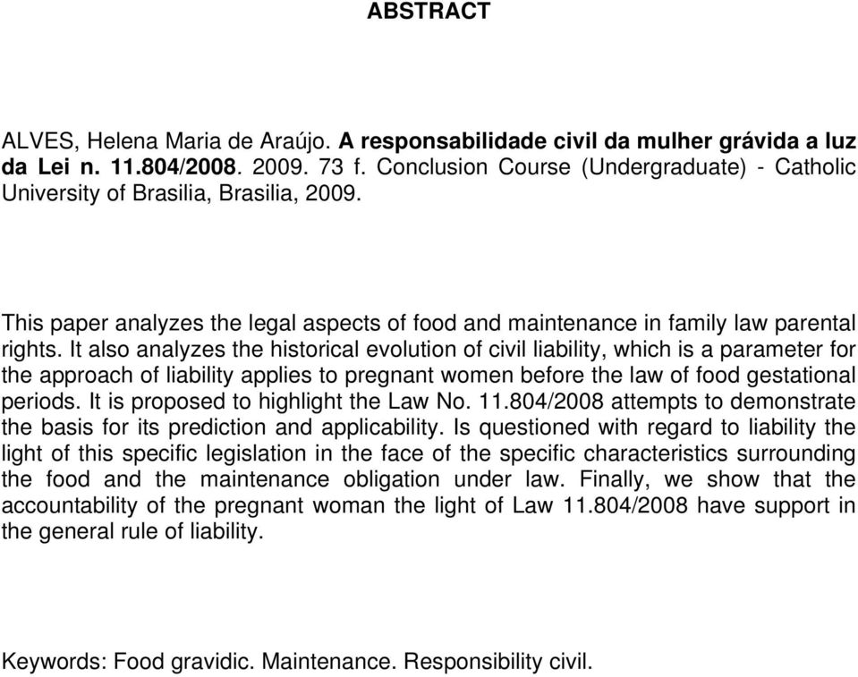 It also analyzes the historical evolution of civil liability, which is a parameter for the approach of liability applies to pregnant women before the law of food gestational periods.