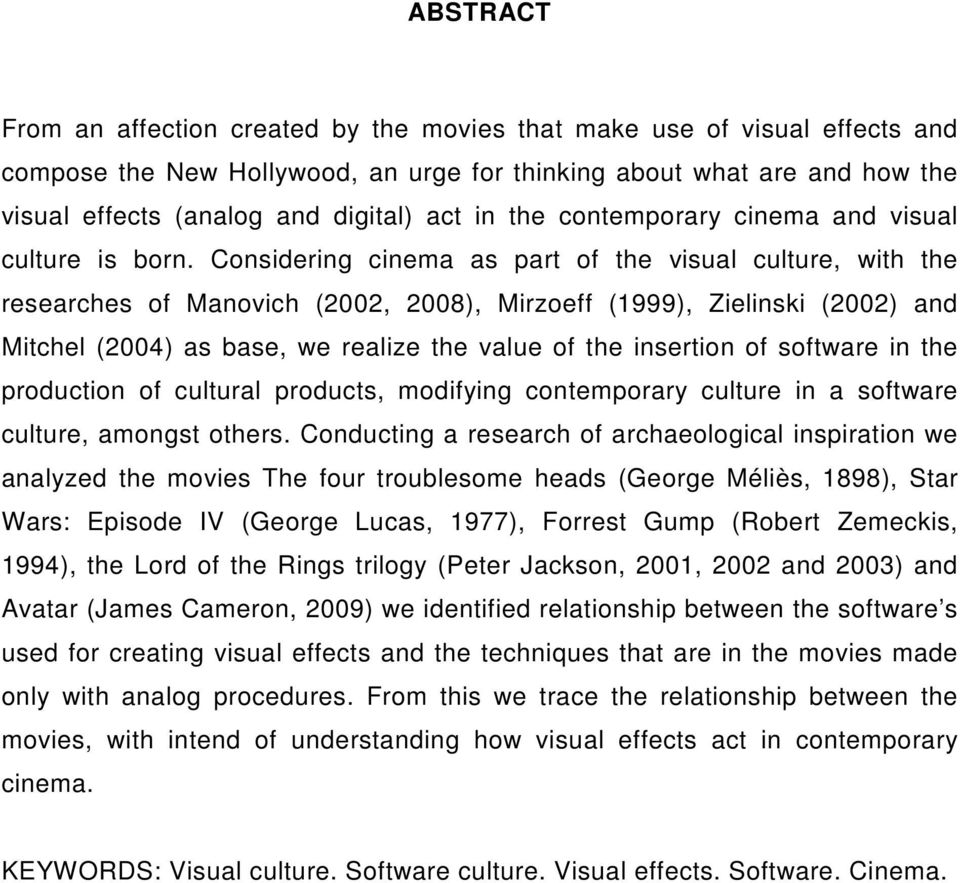 Considering cinema as part of the visual culture, with the researches of Manovich (2002, 2008), Mirzoeff (1999), Zielinski (2002) and Mitchel (2004) as base, we realize the value of the insertion of