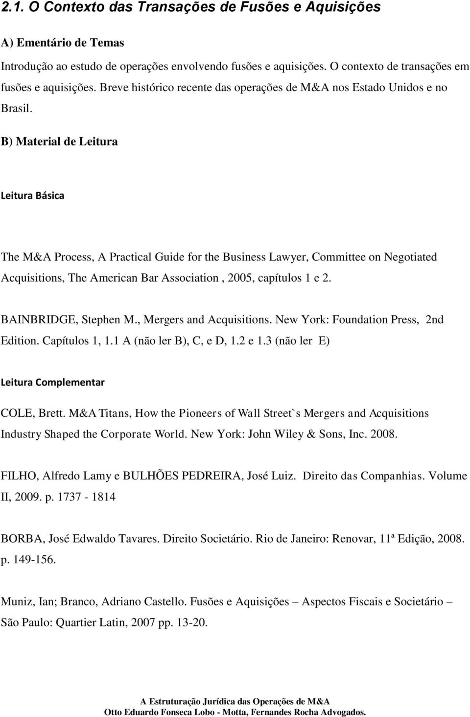 B) Material de Leitura Leitura Básica The M&A Process, A Practical Guide for the Business Lawyer, Committee on Negotiated Acquisitions, The American Bar Association, 2005, capítulos 1 e 2.