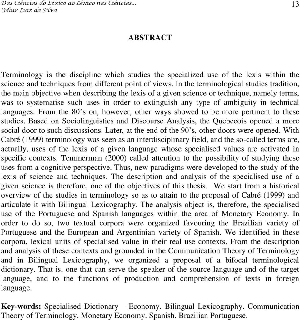 ambiguity in technical languages. From the 80 s on, however, other ways showed to be more pertinent to these studies.