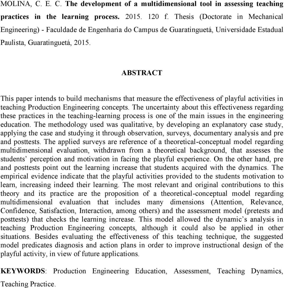 ABSTRACT This paper intends to build mechanisms that measure the effectiveness of playful activities in teaching Production Engineering concepts.