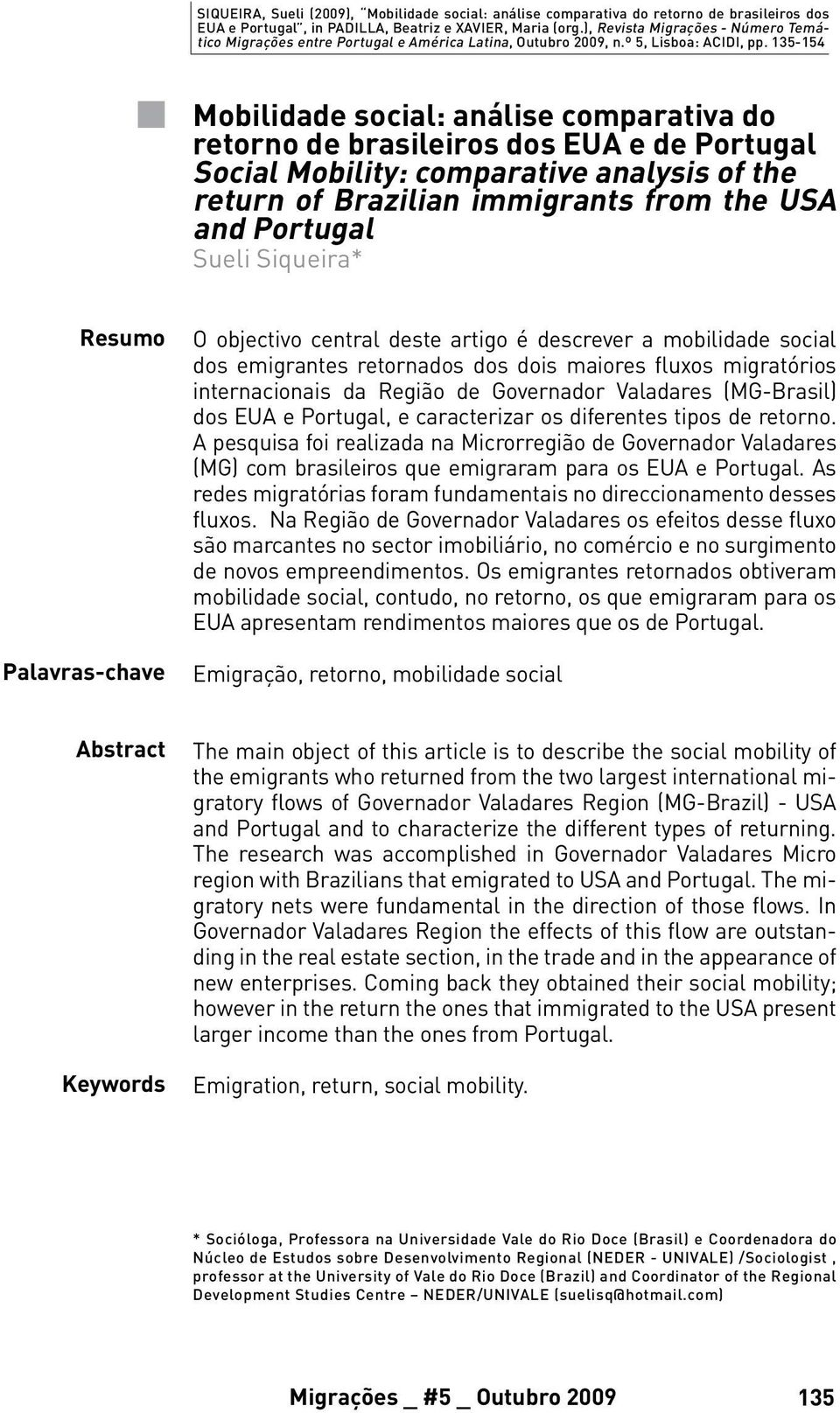 135-154 Mobilidade social: análise comparativa do retorno de brasileiros dos EUA e de Portugal Social Mobility: comparative analysis of the return of Brazilian immigrants from the USA and Portugal