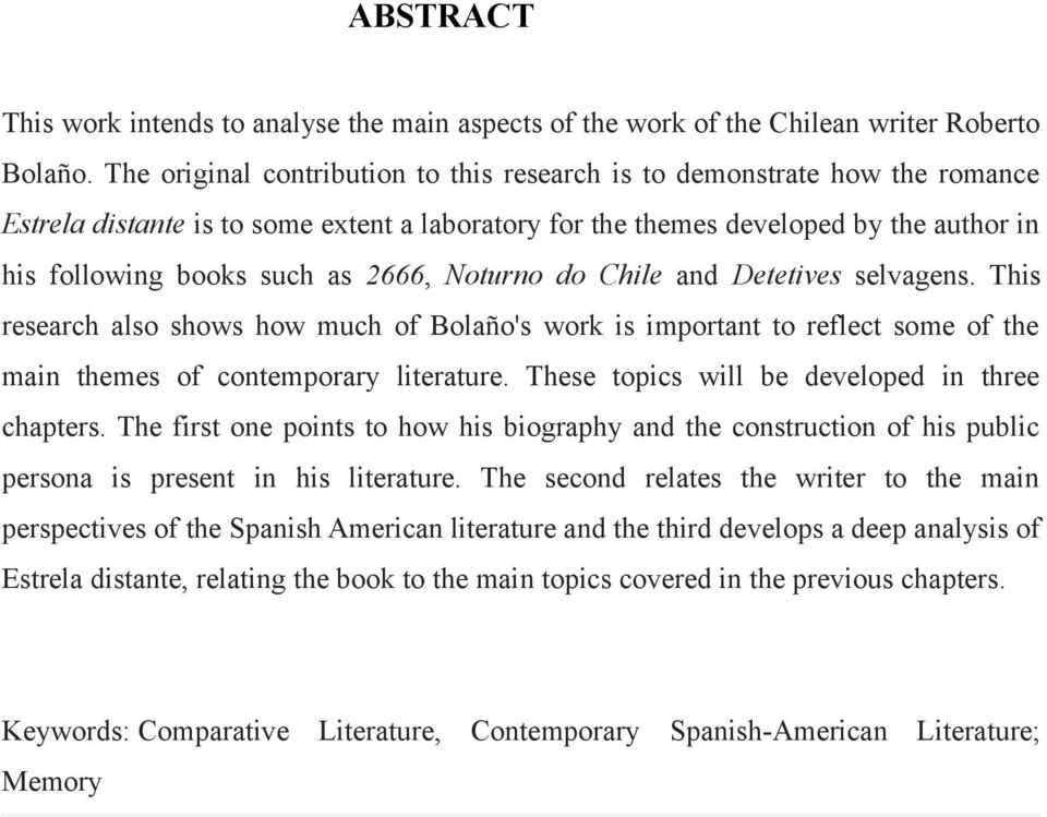 2666, Noturno do Chile and Detetives selvagens. This research also shows how much of Bolaño's work is important to reflect some of the main themes of contemporary literature.