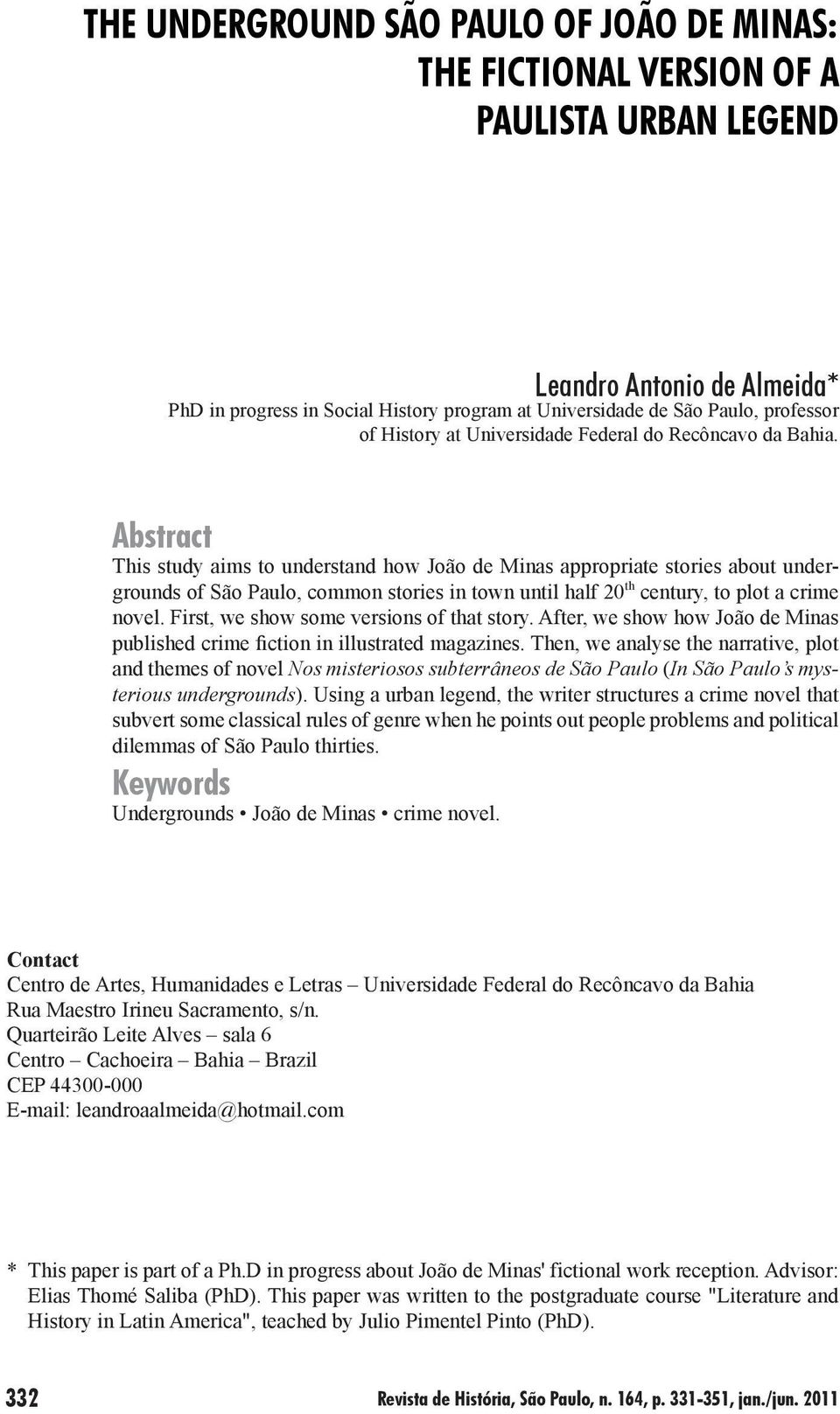 Abstract This study aims to understand how João de Minas appropriate stories about undergrounds of São Paulo, common stories in town until half 20 th century, to plot a crime novel.