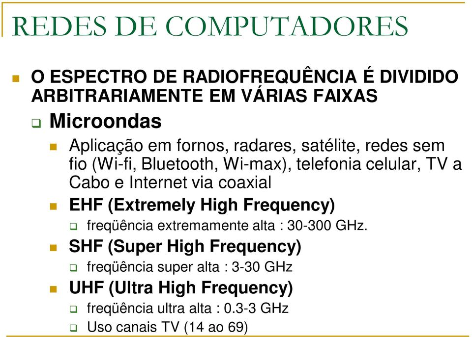 coaxial EHF (Extremely High Frequency) freqüência extremamente alta : 30-300 GHz.
