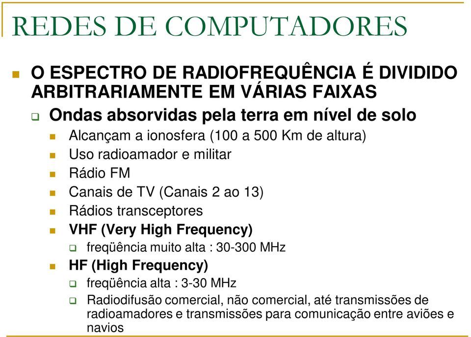 transceptores VHF (Very High Frequency) freqüência muito alta : 30-300 MHz HF (High Frequency) freqüência alta : 3-30 MHz
