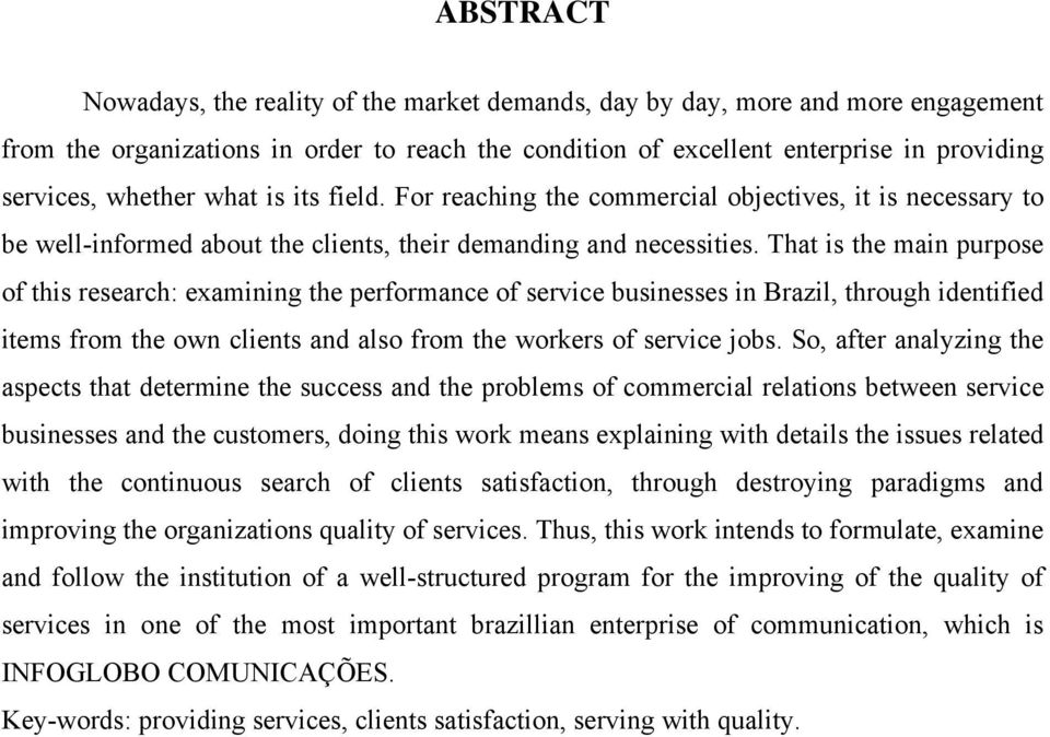 That is the main purpose of this research: examining the performance of service businesses in Brazil, through identified items from the own clients and also from the workers of service jobs.