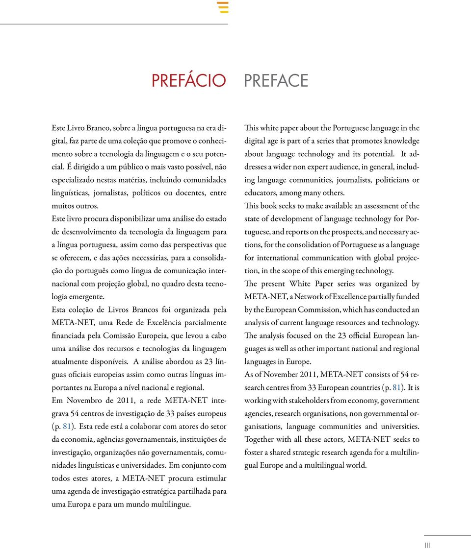 is book seeks to make available an assessment of the state of development of language technology for Por- tuguese, and reports on the prospects, and necessary ac- tions, for the consolidation of