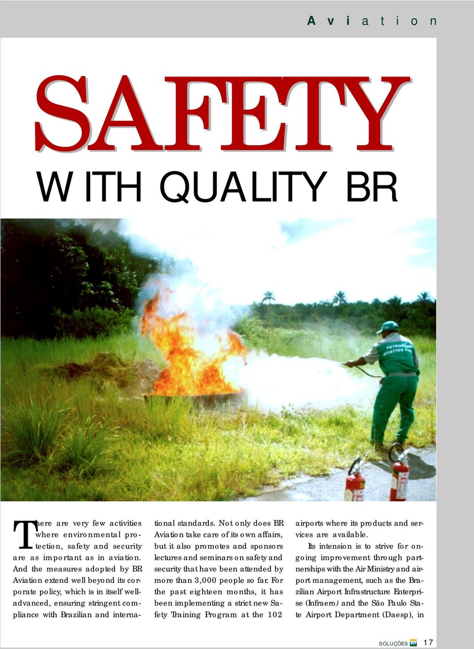 Not only does BR Aviation take care of its own affairs, but it also promotes and sponsors lectures and seminars on safety and security that have been attended by more than 3,000 people so far.
