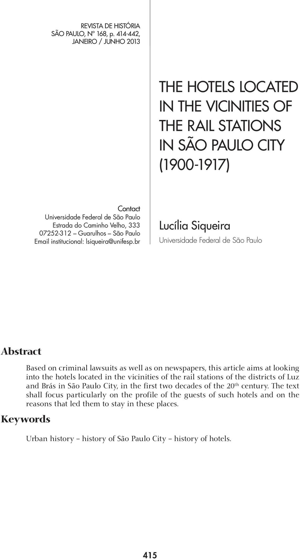 br Universidade Federal de São Paulo Abstract Based on criminal lawsuits as well as on newspapers, this article aims at looking into the hotels located in the vicinities of the