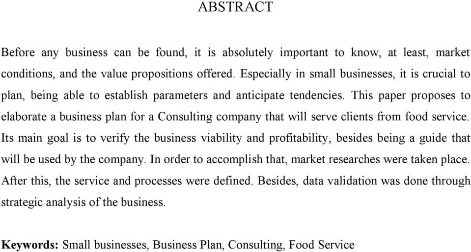 This paper proposes to elaborate a business plan for a Consulting company that will serve clients from food service.