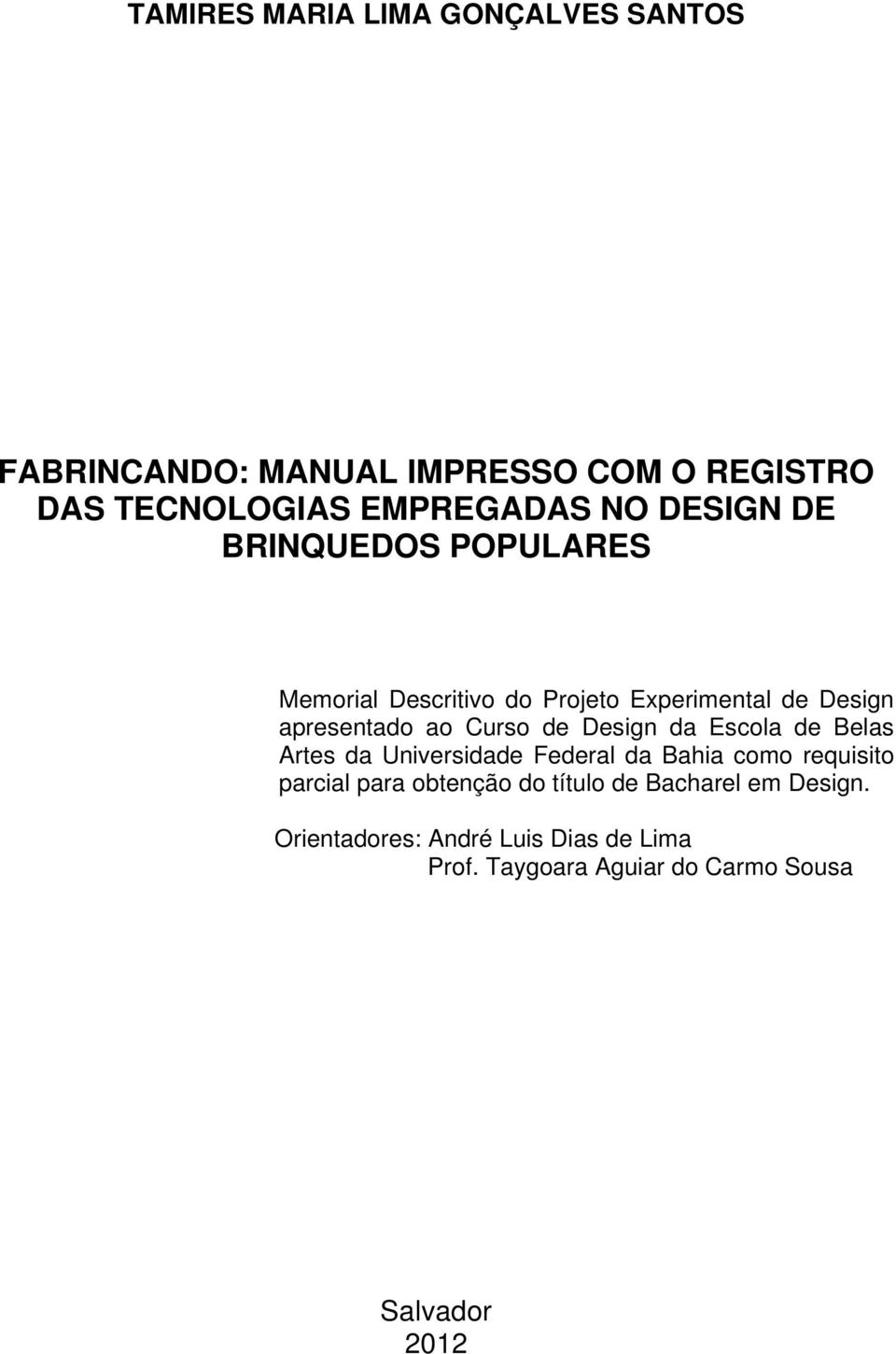 Design da Escola de Belas Artes da Universidade Federal da Bahia como requisito parcial para obtenção do