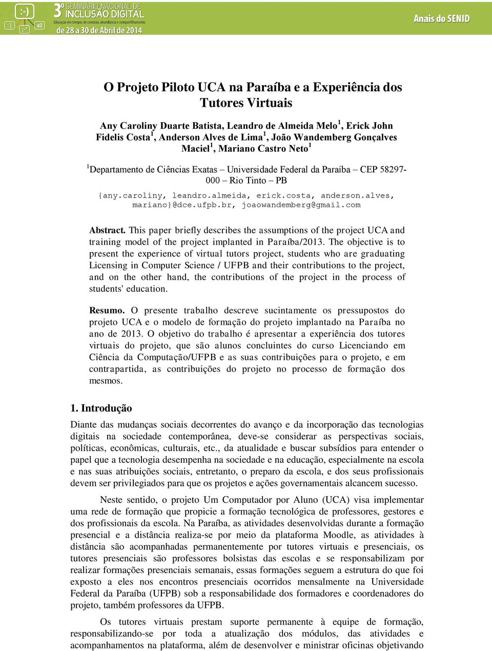 alves, mariano}@dce.ufpb.br, joaowandemberg@gmail.com Abstract. This paper briefly describes the assumptions of the project UCA and training model of the project implanted in Paraíba/2013.