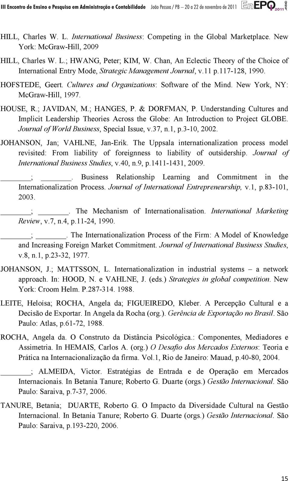 New York, NY: McGraw-Hill, 1997. HOUSE, R.; JAVIDAN, M.; HANGES, P. & DORFMAN, P. Understanding Cultures and Implicit Leadership Theories Across the Globe: An Introduction to Project GLOBE.
