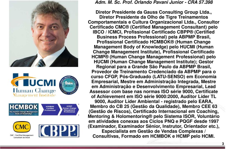 HCMBOK (Human Change Management Body of Knowledge) pelo HUCMI (Human Change Management Institute), Profissional Certificado HCMP (Human Change Management Professional) pelo HUCMI (Human Change