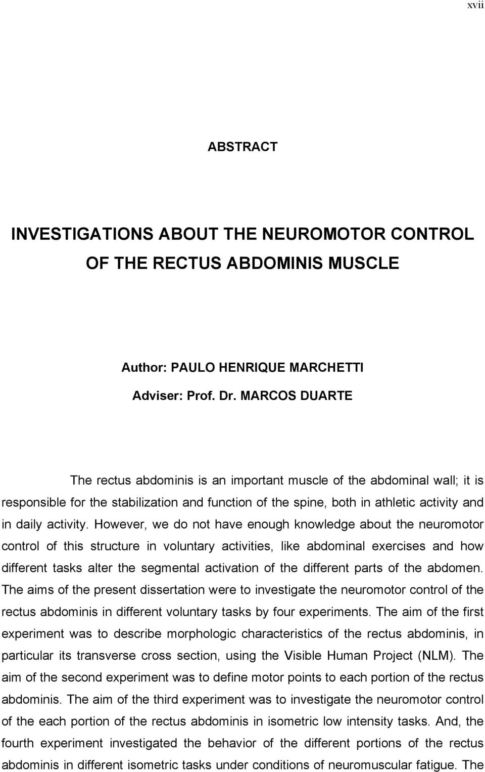 However, we do not have enough knowledge about the neuromotor control of this structure in voluntary activities, like abdominal exercises and how different tasks alter the segmental activation of the