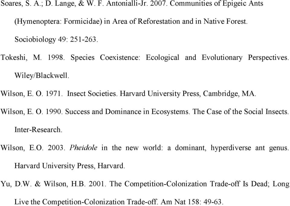Wilson, E. O. 1990. Success and Dominance in Ecosystems. The Case of the Social Insects. Inter-Research. Wilson, E.O. 2003.